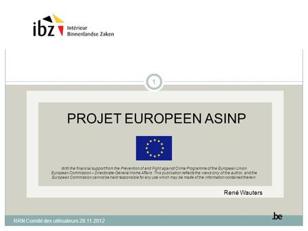 PROJET EUROPEEN ASINP With the financial support from the Prevention of and Fight against Crime Programme of the European Union European Commission – Directorate-General.