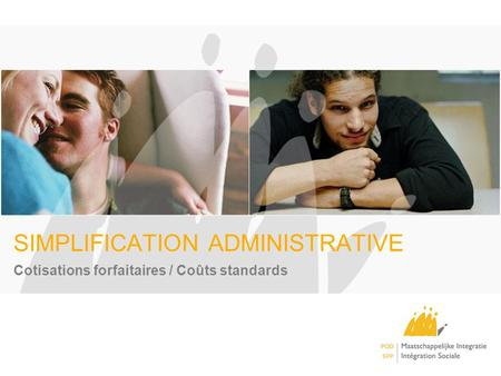 SIMPLIFICATION ADMINISTRATIVE Cotisations forfaitaires / Coûts standards.
