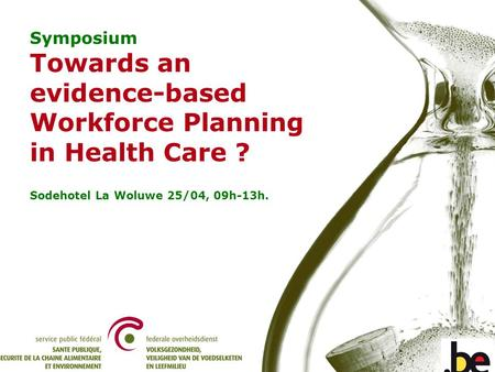 Symposium - Towards an evidence-based Workforce Planning in Health Care. Symposium Towards an evidence-based Workforce Planning in Health Care ? Sodehotel.