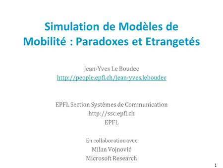 Click to edit Master text styles Second level Third level Fourth level Fifth level 1 Simulation de Modèles de Mobilité : Paradoxes et Etrangetés Jean-Yves.