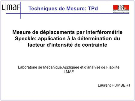 Mesure de déplacements par Interférométrie Speckle: application à la détermination du facteur dintensité de contrainte Laboratoire de Mécanique Appliquée.