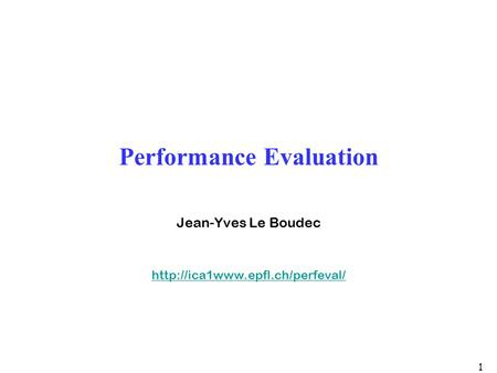 1 Performance Evaluation Jean-Yves Le Boudec