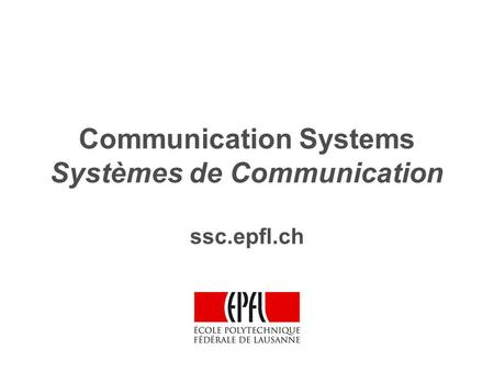 Communication Systems Systèmes de Communication ssc.epfl.ch.
