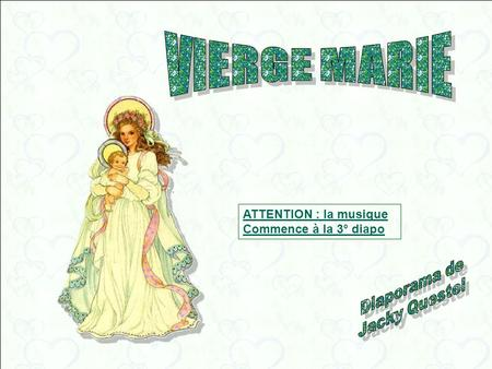 VIERGE MARIE Diaporama de Jacky Questel ATTENTION : la musique