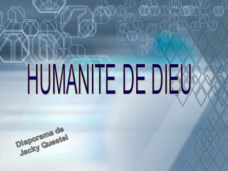 HUMANITE DE DIEU Diaporama de Jacky Questel.
