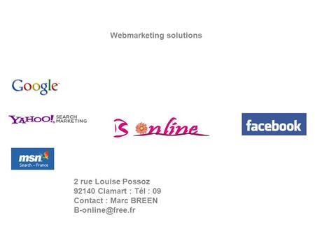 Webmarketing solutions 2 rue Louise Possoz 92140 Clamart : Tél : 09 Contact : Marc BREEN