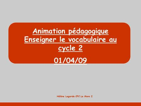 Animation pédagogique Enseigner le vocabulaire au cycle 2 01/04/09
