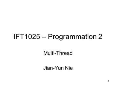 1 IFT1025 – Programmation 2 Multi-Thread Jian-Yun Nie.