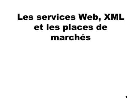 An Introduction to distributed applications and ecommerce 1 1 Les services Web, XML et les places de marchés.