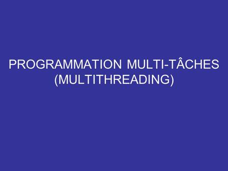 PROGRAMMATION MULTI-TÂCHES (MULTITHREADING)