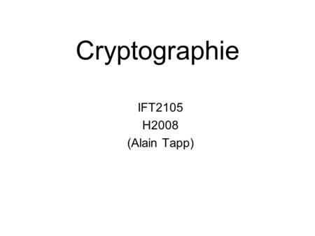 Cryptographie IFT2105 H2008 (Alain Tapp).