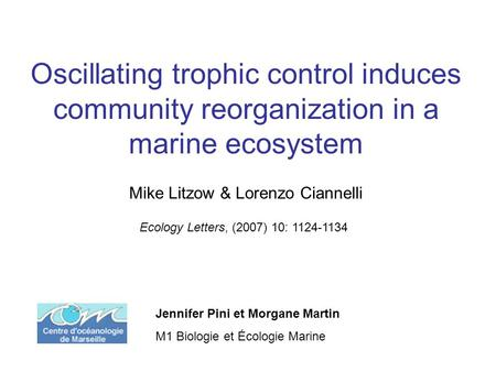 Mike Litzow & Lorenzo Ciannelli Oscillating trophic control induces community reorganization in a marine ecosystem Ecology Letters, (2007) 10: 1124-1134.