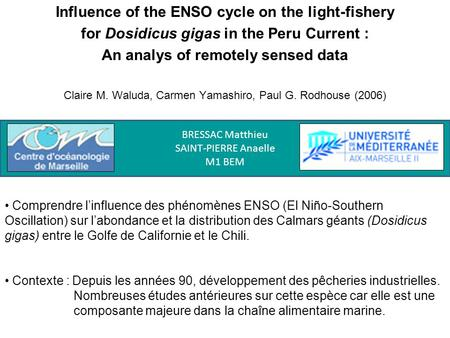 Influence of the ENSO cycle on the light-fishery for Dosidicus gigas in the Peru Current : An analys of remotely sensed data Claire M. Waluda, Carmen Yamashiro,