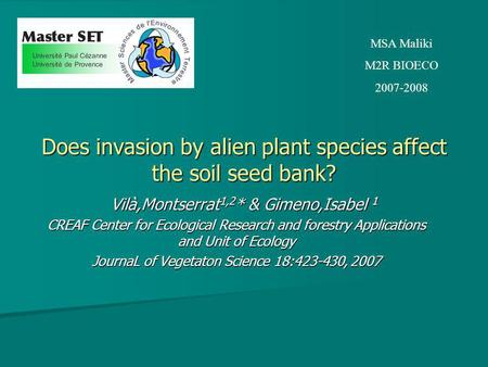 Does invasion by alien plant species affect the soil seed bank? Vilà,Montserrat 1,2 * & Gimeno,Isabel 1 Vilà,Montserrat 1,2 * & Gimeno,Isabel 1 CREAF Center.