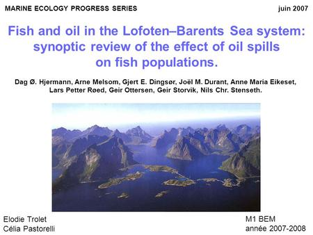 Fish and oil in the Lofoten–Barents Sea system: synoptic review of the effect of oil spills on fish populations. Elodie Trolet Célia Pastorelli M1 BEM.