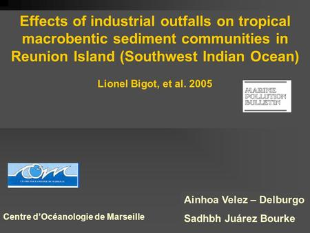 Effects of industrial outfalls on tropical macrobentic sediment communities in Reunion Island (Southwest Indian Ocean) Lionel Bigot, et al. 2005 Ainhoa.