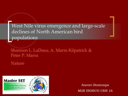 West Nile virus emergence and large-scale declines of North American bird populations Shannon L. LaDeau, A. Marm Kilpatrick & Peter P. Marra Nature Aurore.