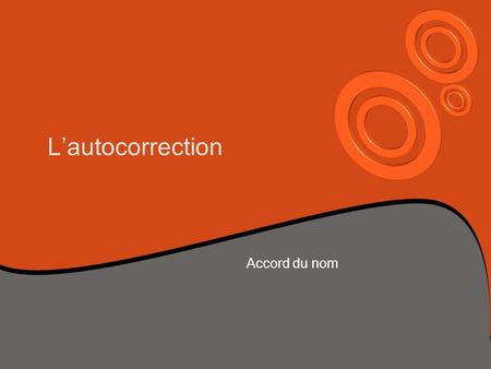 L'autocorrection Accord du nom.