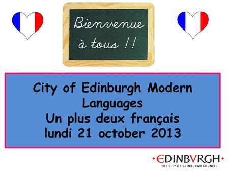 City of Edinburgh Modern Languages Un plus deux français lundi 21 october 2013.