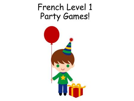 French Level 1 Party Games! First Level Significant Aspects of Learning Use language in a range of contexts and across learning Continue to develop confidence.