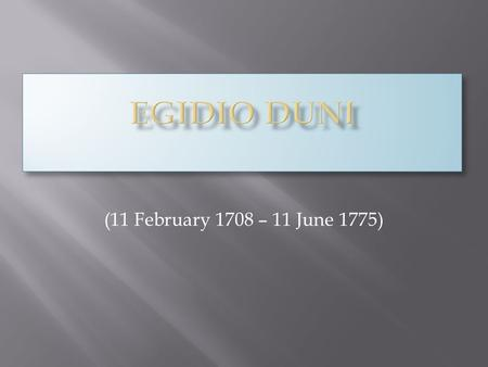 (11 February 1708 – 11 June 1775). Was an Italian composerwho studied in Naples and worked in Italy, France and London, writing both Italian and French.