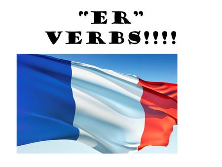 ER VERBS!!!!. SUBJECT PRONOUNS! Pros to know! SINGULAR 1.I = JE 2. You= Tu 3.He,She= Il, Elle One(We,They, You,People)= On PLURAL 1.We= NOUS 2.You- VOUS.