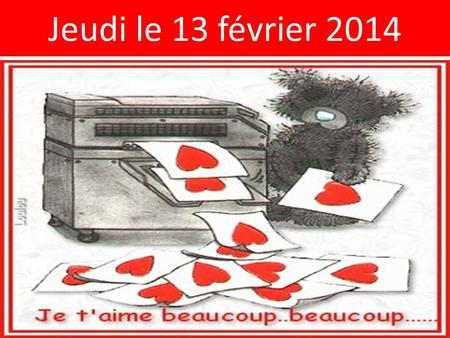Jeudi le 13 février 2014. Tomorrow----Bring markers!!! Optional: lace, glitter, stamps, for your Valentines Cards!