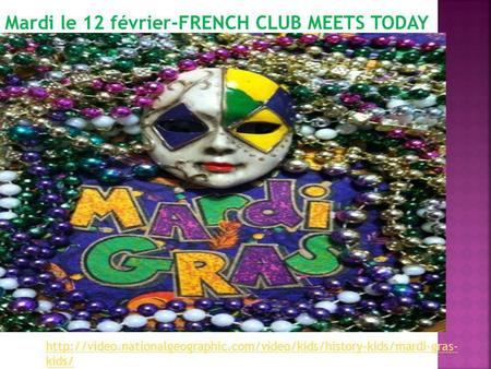 kids/ Mardi le 12 février-FRENCH CLUB MEETS TODAY.