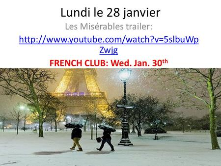 Lundi le 28 janvier Les Misérables trailer:  Zwjg FRENCH CLUB: Wed. Jan. 30 th.