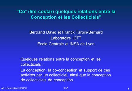 1 AS e-Conception 20/01/02Co* Co* (lire costar) quelques relations entre la Conception et les Collecticiels Bertrand David et Franck Tarpin-Bernard Laboratoire.