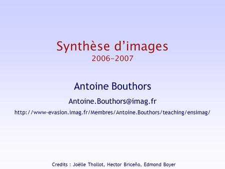 Synthèse dimages 2006-2007 Antoine Bouthors  Credits : Joëlle.