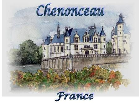 Chenonceau France.