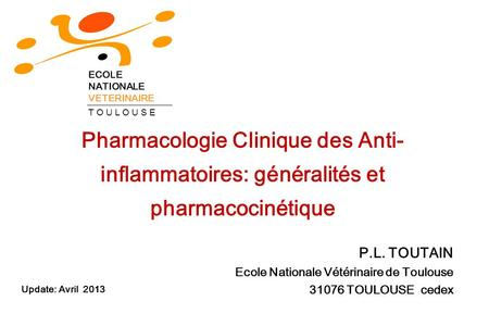 Pharmacologie Clinique des Anti- inflammatoires: généralités et pharmacocinétique P.L. TOUTAIN Ecole Nationale Vétérinaire de Toulouse 31076 TOULOUSE cedex.