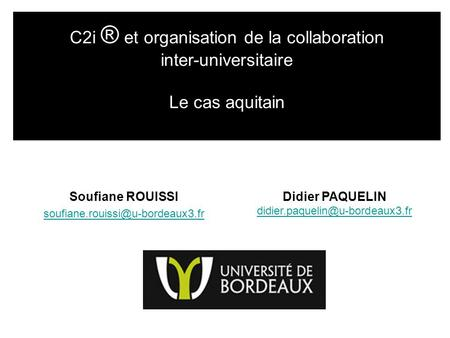 Didier PAQUELIN  C2i ® et organisation de la collaboration inter-universitaire Le cas aquitain.