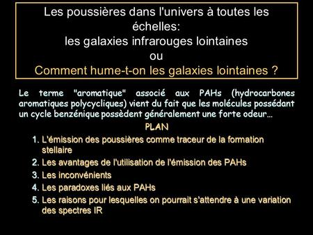 Les poussières dans l'univers à toutes les échelles: les galaxies infrarouges lointaines ou Comment hume-t-on les galaxies lointaines ? Le terme aromatique