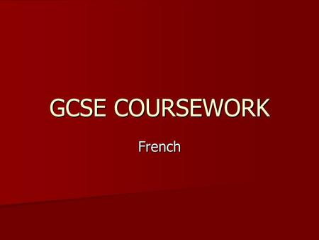 GCSE COURSEWORK French. GCSE Coursework 25% of overall marks/grade 25% of overall marks/grade 3 pieces submitted to exam board 3 pieces submitted to exam.