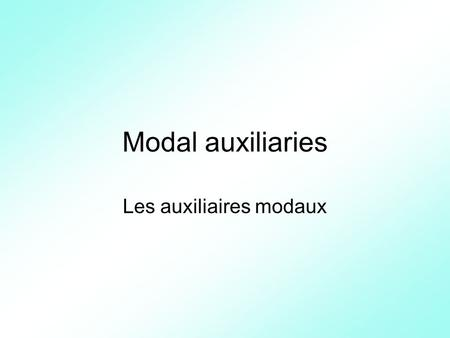 Modal auxiliaries Les auxiliaires modaux. What is a modal verb? can could maymight must ought to shall should Modal verbs are unconjugated English verbs.