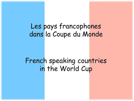 French speaking countries in the World Cup Les pays francophones dans la Coupe du Monde.