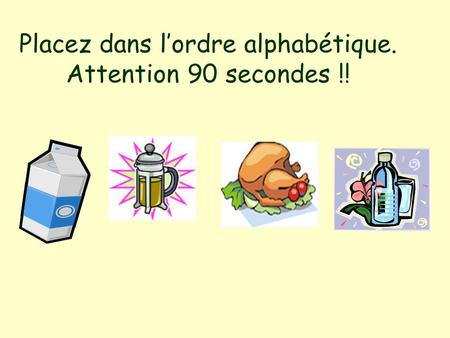 Placez dans lordre alphabétique. Attention 90 secondes !!