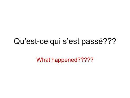 Quest-ce qui sest passé??? What happened?????. Make as many correct (but maybe nonsense) sentences as you can in 3 minutes. Hierun trainabumon coca Aujourdhui.
