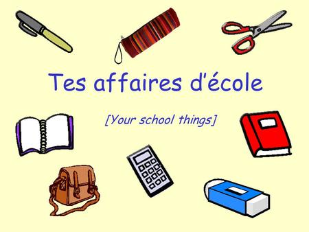 Tes affaires d'école [Your school things].