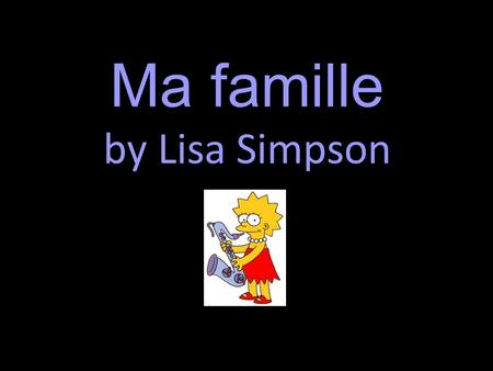 Ma famille by Lisa Simpson. Cest ma famille. Ma famille.