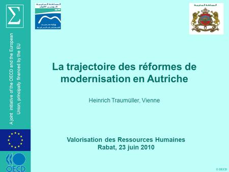 © OECD A joint initiative of the OECD and the European Union, principally financed by the EU Valorisation des Ressources Humaines Rabat, 23 juin 2010 La.