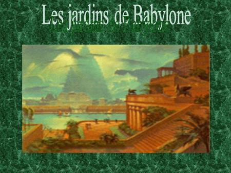 Les jardins suspendus de babylone ppt t l charger - Les jardins de babylone ...