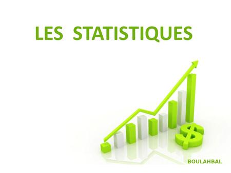 Free Powerpoint Templates Page 1 Free Powerpoint Templates LES STATISTIQUES BOULAHBAL.