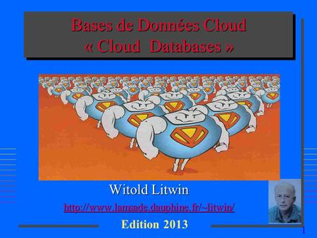 1 Bases de Données Cloud « Cloud Databases » Witold Litwin  Edition 2013.