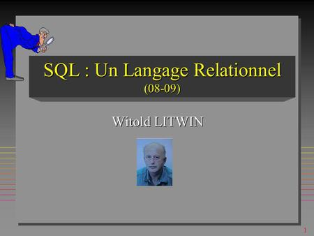 1 SQL : Un Langage Relationnel (08-09) Witold LITWIN.