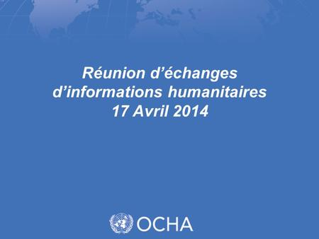 Réunion déchanges dinformations humanitaires 17 Avril 2014.
