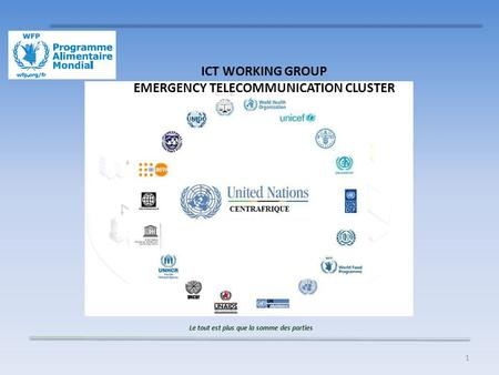 1 ICT WORKING GROUP EMERGENCY TELECOMMUNICATION CLUSTER Le tout est plus que la somme des parties.