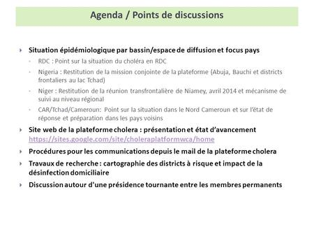 Agenda / Points de discussions Situation épidémiologique par bassin/espace de diffusion et focus pays RDC : Point sur la situation du choléra en RDC Nigeria.